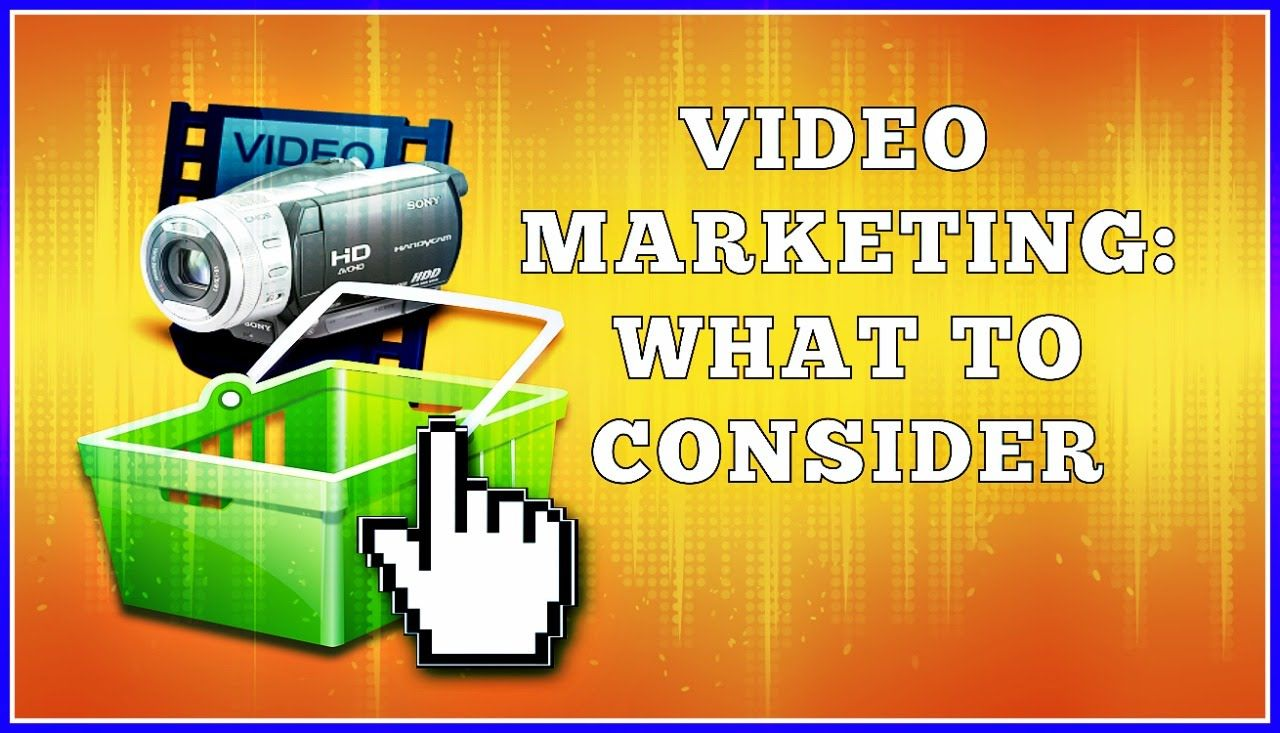 Video Marketing What Are The Considerations? Video