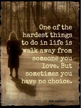 One Of The Hardest Things To Do In Life Is Walk Away From Someone