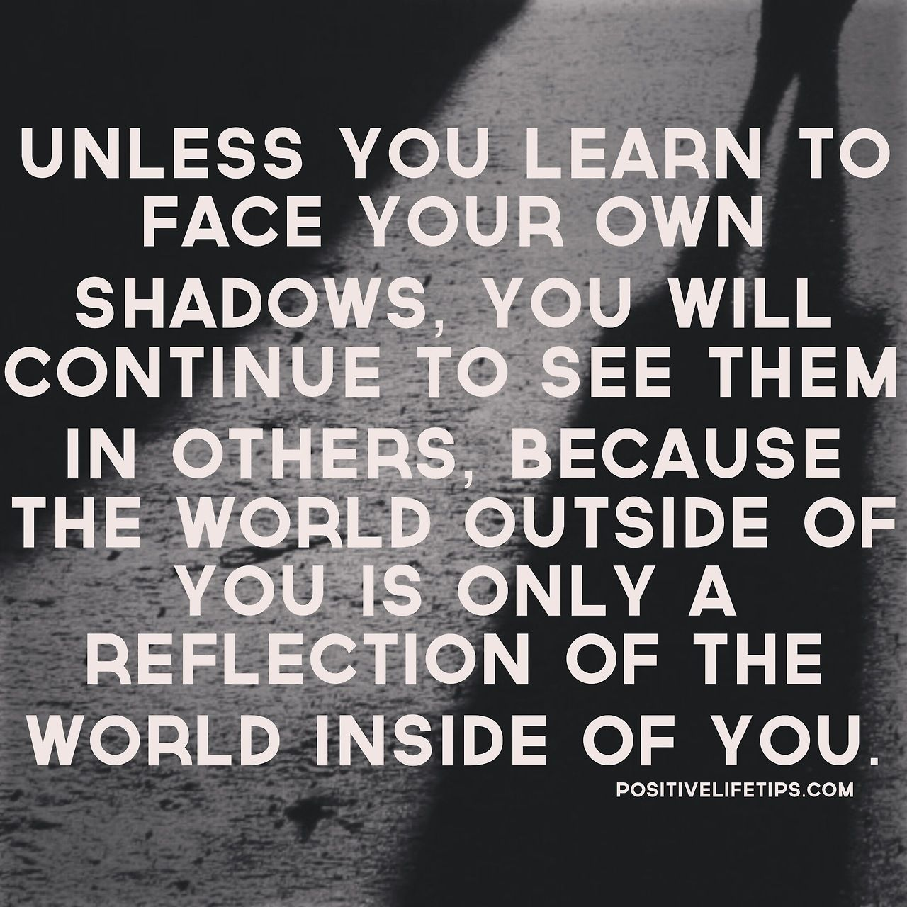 Reflection Quotes About Life Unless You Learn To Face Your Own Shadows You Will Continue To
