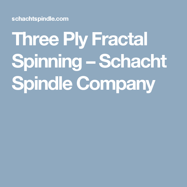 Three Ply Fractal Spinning – Schacht Spindle Company