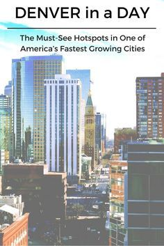 Denver In A Day The Must See Hotspots In One Of America S Fastest Growing Cities Colorado Travel Denver Travel Denver Vacation