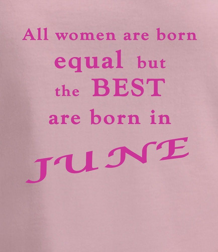fd45a4028 Best Women are Born in June | Funny Birthday Quotes | Birthday ...