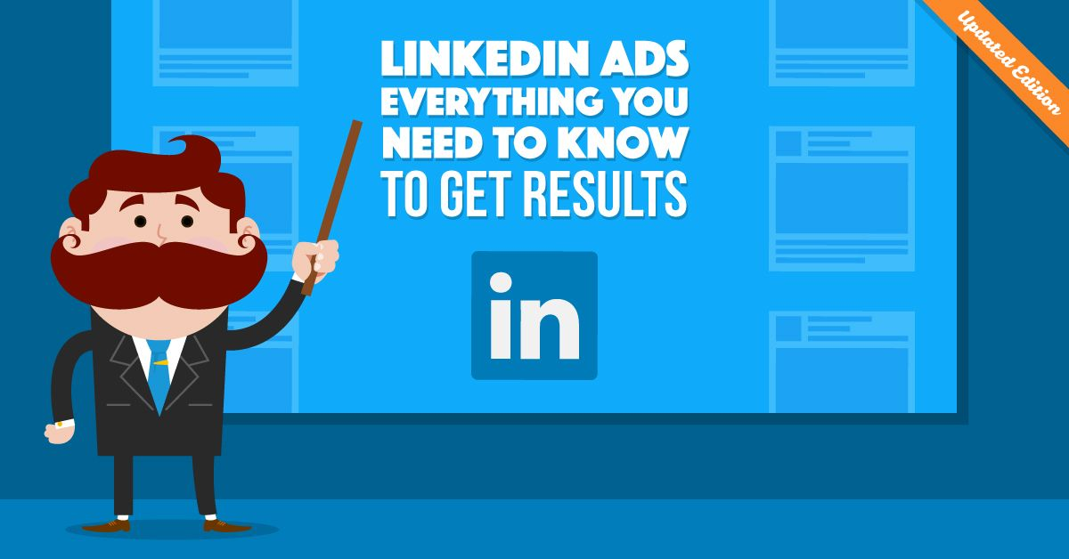 LinkedIn Ads Everything You Need to Know to Get Results
