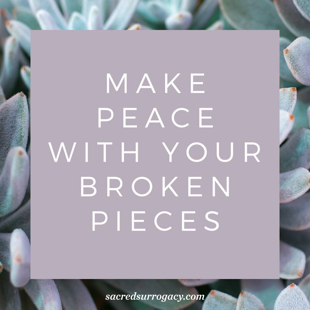 make peace with your broken pieces. surrogacy. surrogate