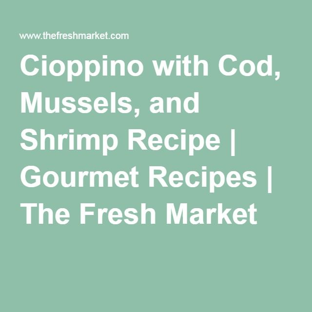 Cioppino with Cod, Mussels, and Shrimp Recipe | Gourmet Recipes | The Fresh Market