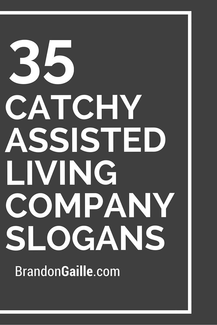 35 Catchy Assisted Living Company Slogans | Company slogans and ...