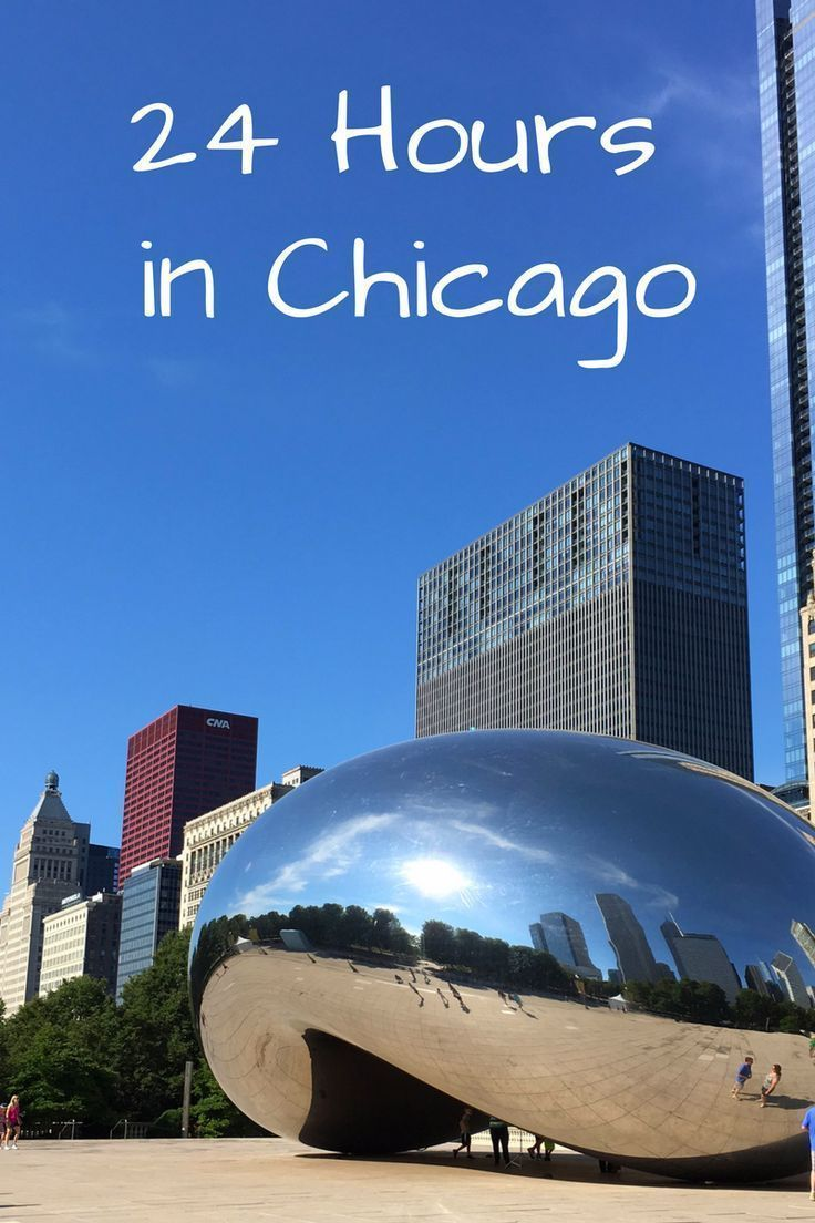 How to make the most of 24 hours in Chicago. Food, fun and
