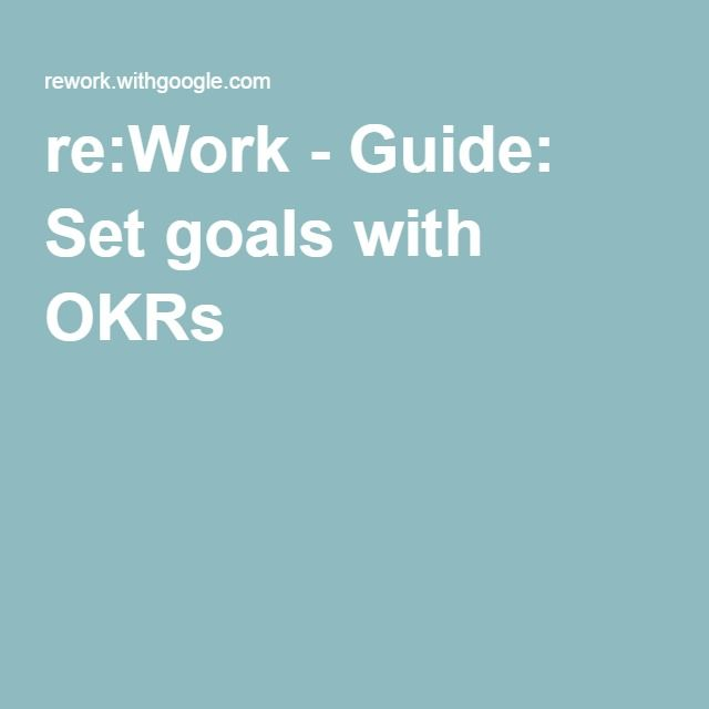 Okr Guide Project Management Re Work Guide Set Goals With