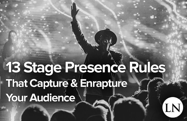 13 Stage Presence Rules That Capture Amp Enrapture Your