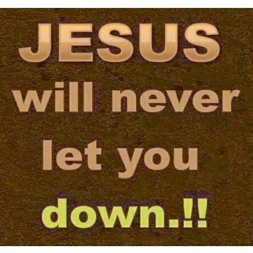 Jesus will never let you down