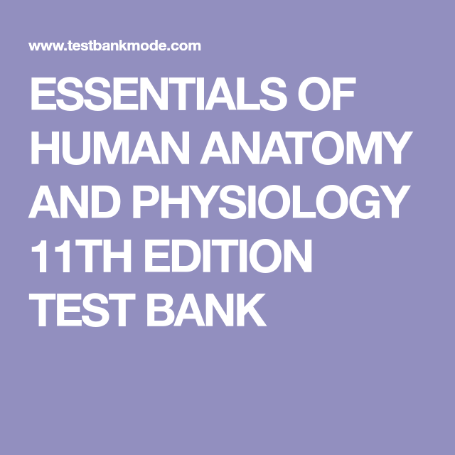 ESSENTIALS OF HUMAN ANATOMY AND PHYSIOLOGY 11TH EDITION TEST BANK ...