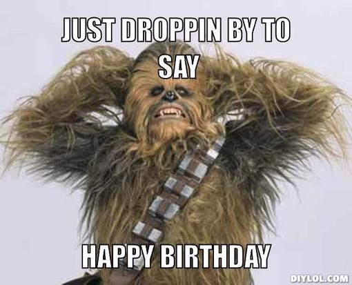 Funny Happy Birthday Star Wars Just Droppin By To Say Happy Birthday Happy Birthday Meme Funny Happy Birthday Images Birthday Images Funny