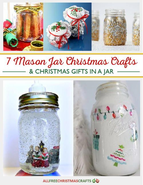 7 Mason Jar Christmas Crafts Christmas Gifts In A Jar Free Ebook Mason Jar Christmas Crafts Christmas Crafts For Gifts Jar Gifts