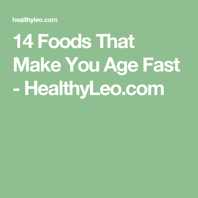14 Foods That Make You Age Fast - HealthyLeo.com
