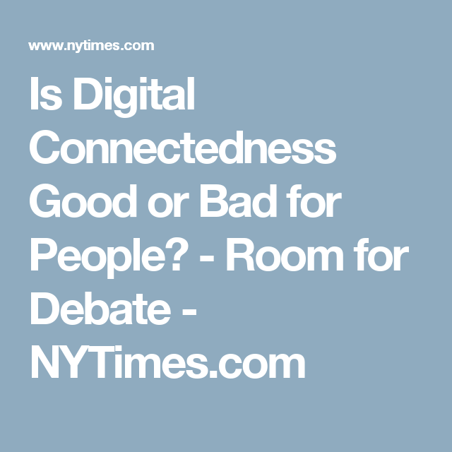Is Digital Connectedness Good or Bad for People? - Room for Debate ...