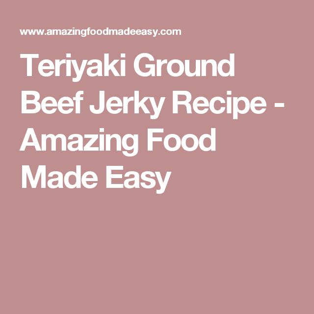 Teriyaki Ground Beef Jerky Recipe Jerky Recipes Ground