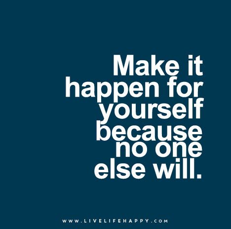 Make it happen for yourself because no one else will inspiration make it happen for yourself because no one else will live life happy quotes positive art posters picture quote and happiness advice solutioingenieria Gallery