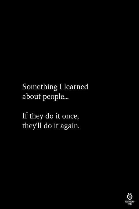 Something I Learned About People. If They Do It Once, They'll Do It Again