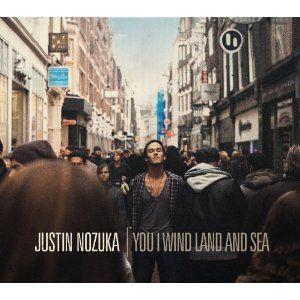 Justin Nozuka You I Wind Land And Sea<3 its my favorite album yet. Nozuka is fresh and will take you away!