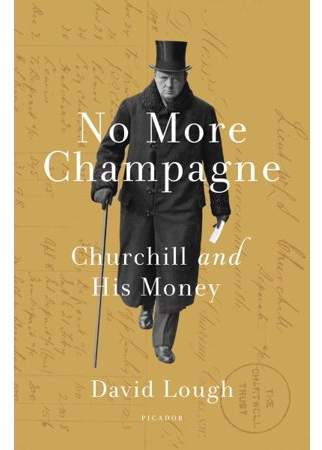 David Lough No More Champagne : Churchill and His Money