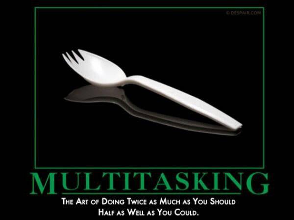 Multitaskers.