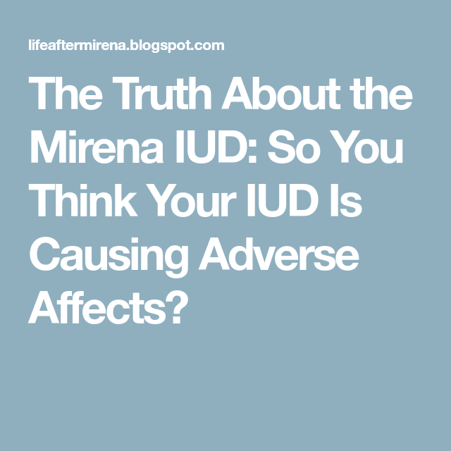 The Truth About The Mirena Iud So You Think Your Iud Is Causing