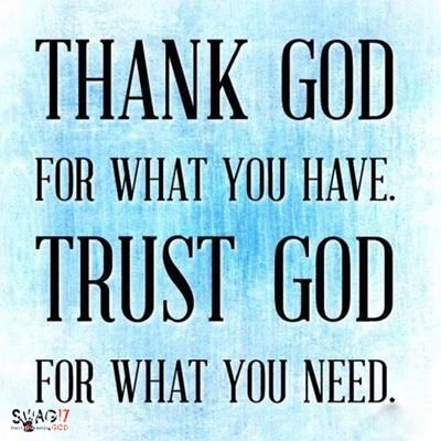 Thank God For What You Have Trust God For What You Need God Bless