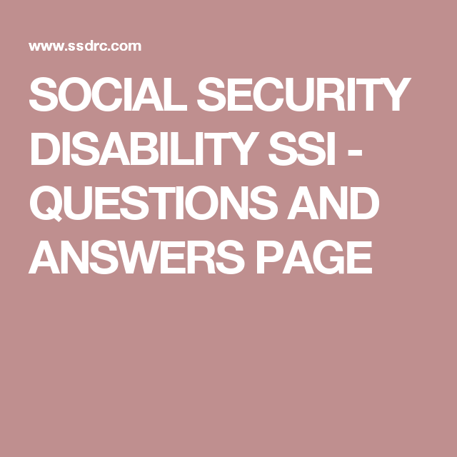 SOCIAL SECURITY DISABILITY SSI - QUESTIONS AND ANSWERS PAGE