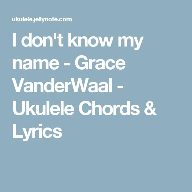 I don't know my name - Grace VanderWaal - Ukulele Chords & Lyrics