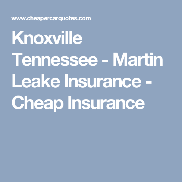 Knoxville Tennessee Martin Leake Insurance Cheap Insurance