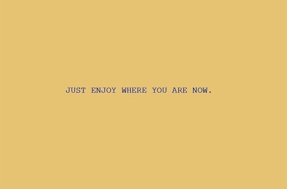 just enjoy where you are now inspirational quotes citacoes de