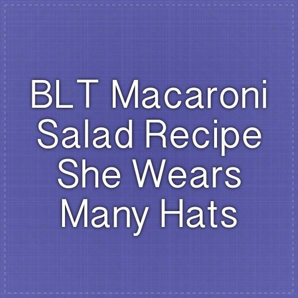 BLT Macaroni Salad Recipe - She Wears Many Hats