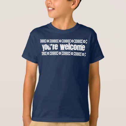 #You're Welcome Shirt - #cool #kids #shirts #child #children #toddler #toddlers #kidsfashion