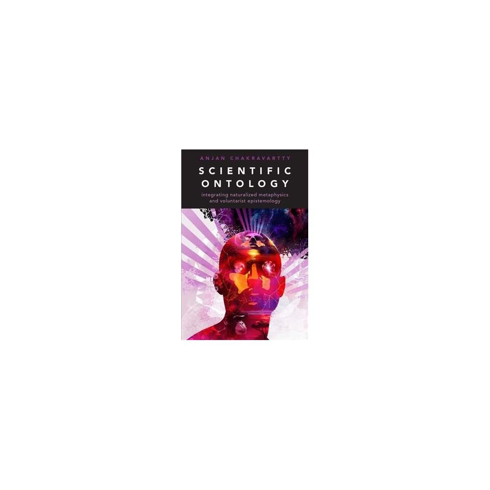 Scientific Ontology : Integrating Naturalized Metaphysics and Voluntarist Epistemology (Hardcover)