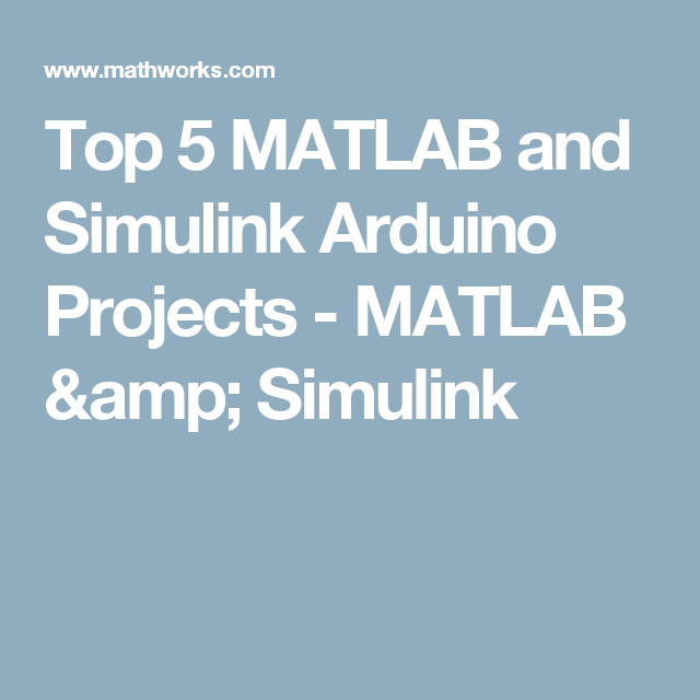 Top 5 MATLAB and Simulink Arduino Projects - MATLAB