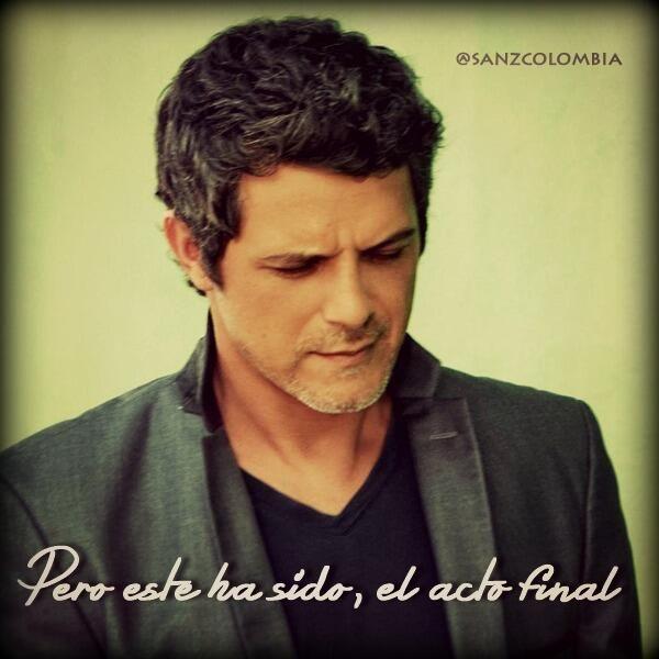 Elcorajesanzcolombia On Frases Alejandro Sanz Alejandro Sanz 3