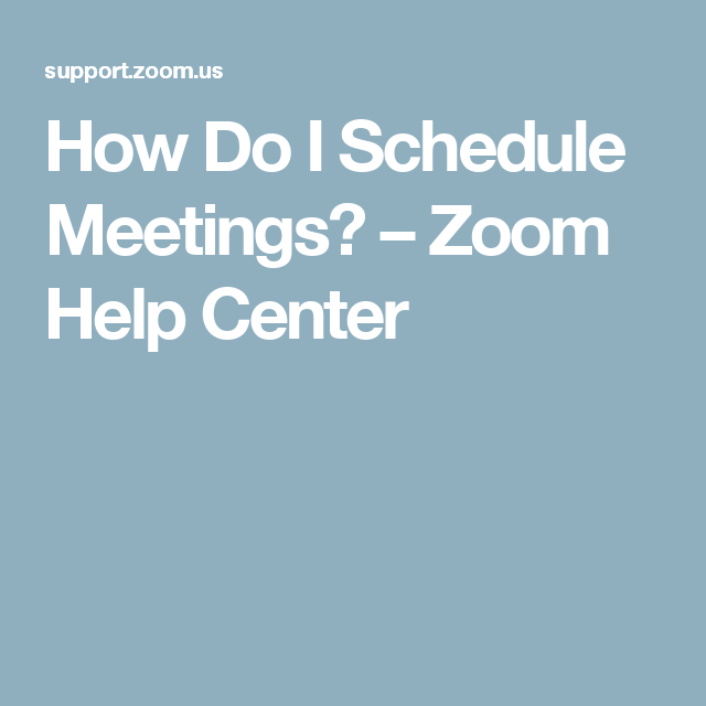 How Do I Schedule Meetings? Zoom Help Center Meet