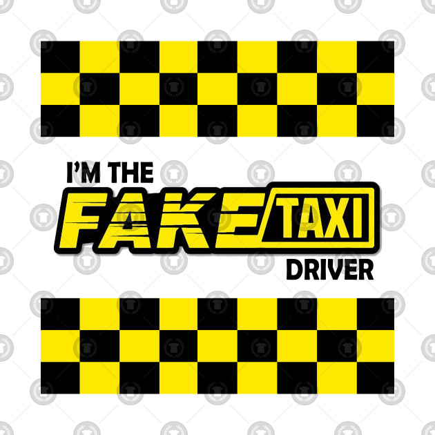 I M The Fake Taxi Driver Tee Shirt Im The Fake Taxi Driver T Shirt Teepublic