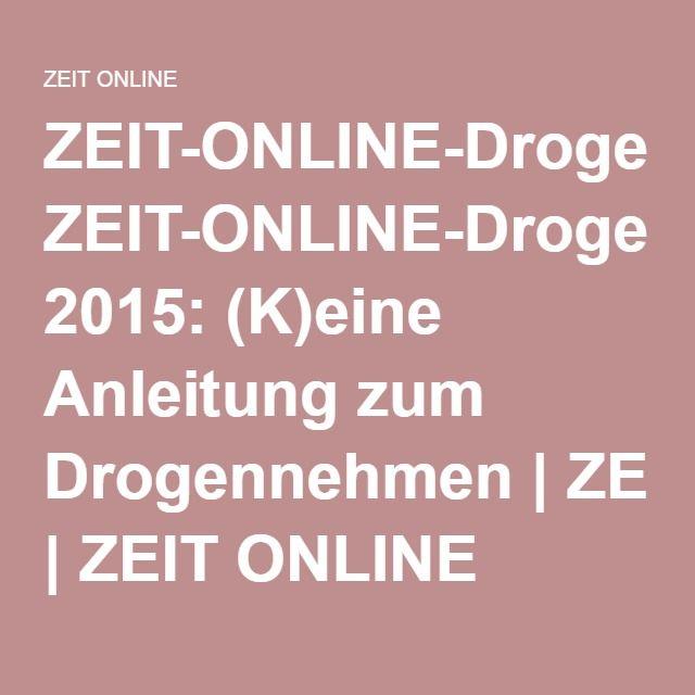 ZEIT-ONLINE-Drogenbericht 2015: (K)eine Anleitung zum Drogennehmen  ZEIT ONLINE