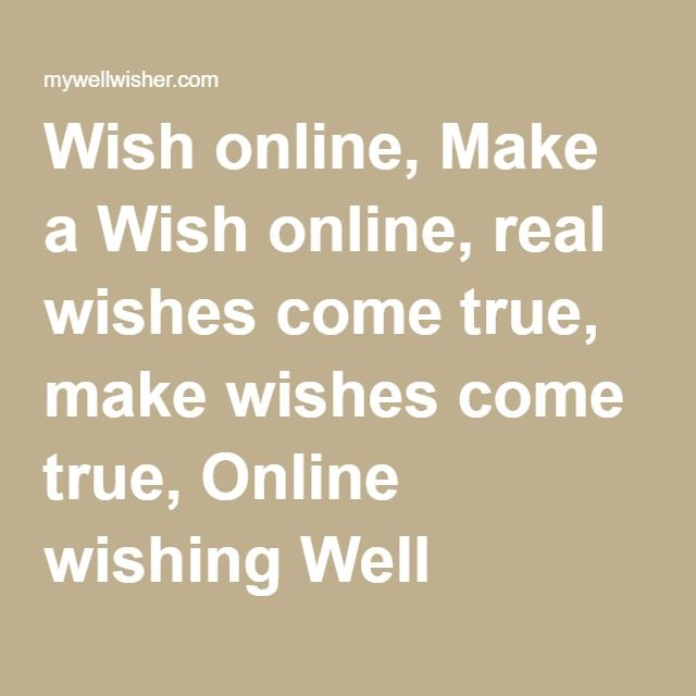 Wish online, Make a Wish online, real wishes come true, make
