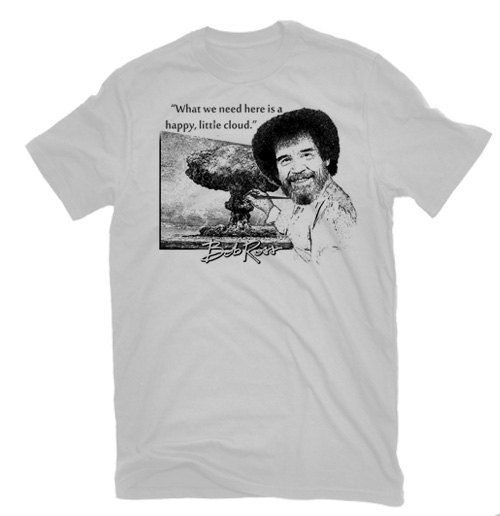 1e2e2d08 Bob Ross Quote T Shirt What we need here is a happy by DiosElGato ...