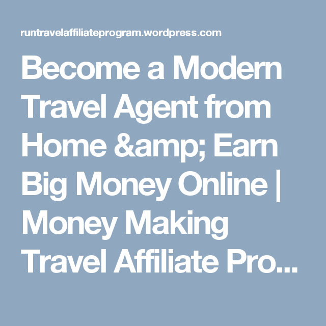 become a modern travel agent from home & earn big money online
