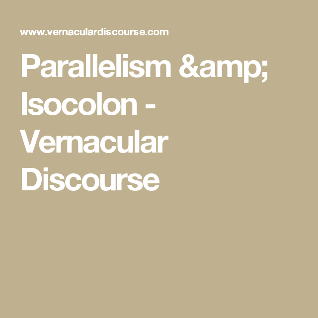 Parallelism Isocolon Vernacular Discourse English 10