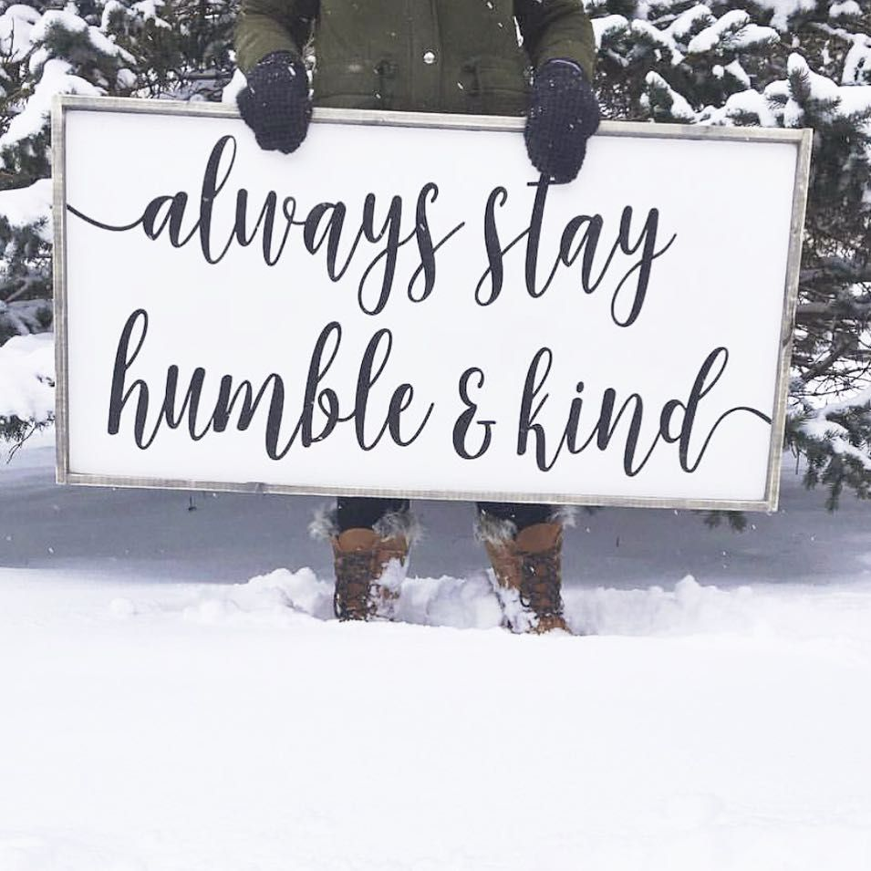 Always stay humble u kind in signs say it all pinterest