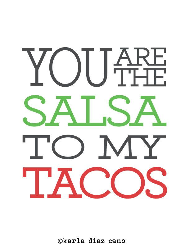 You Are The Salsa To My Tacos