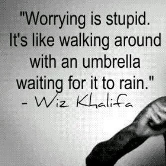 Worrying Is Stupid It S Like Walking Around With An Umbrella Waiting For It To Rain Words Quotable Quotes Words Quotes