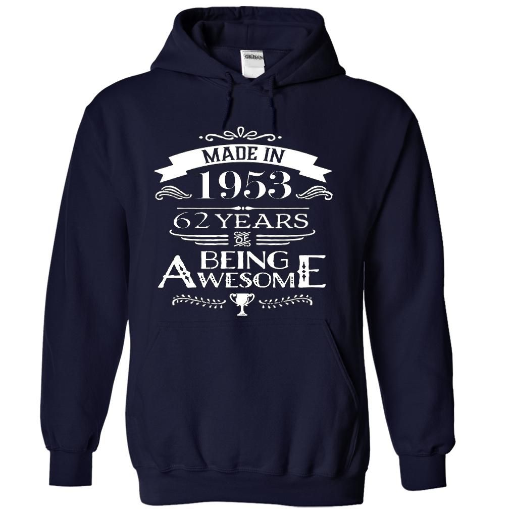 Made In 1953-62 Years Of Being Awesome !!! T Shirts, Hoodies. Check price ==► https://www.sunfrog.com/LifeStyle/Made-In-1953-62-Years-Of-Being-Awesome-5185-NavyBlue-17688667-Hoodie.html?41382 $39.99