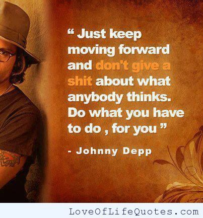 Quotes About Moving Forward In Life Inspiration Johnny Depp Quote On Moving Forward  Httpwww.loveoflifequotes