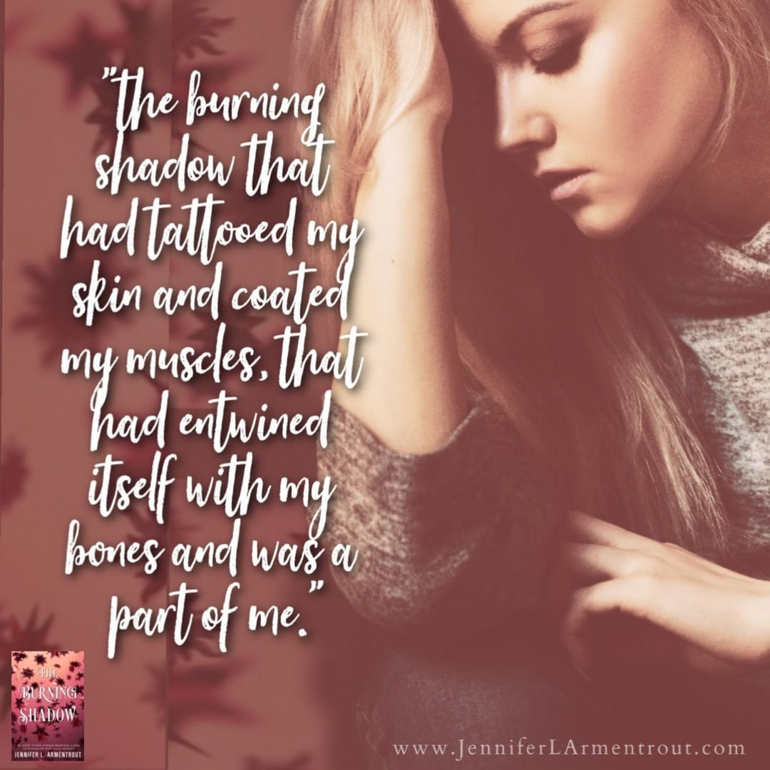 Jennifer L Armentrout On Instagram The Burning Shadow That Had Tattooed My Skin And Coated My Muscles That Had Entwined Itse I Tattoo Fan Book Tattoo Skin