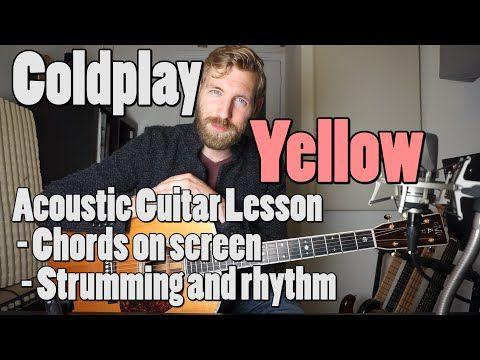 Coldplay Yellow Acoustic Guitar Tutorial Official Chords Rhythm Youtube Guitar Tutorial Coldplay Acoustic Guitar